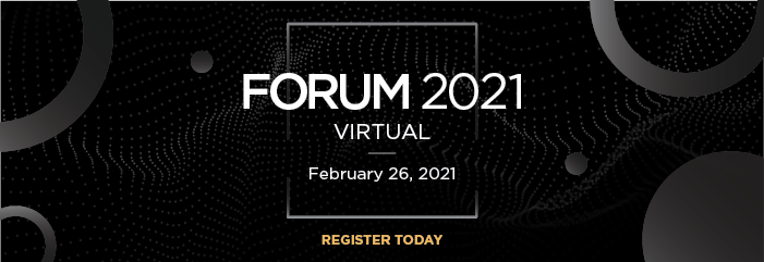 Forum 2021 Virtual | February 26, 2021 | Register Today