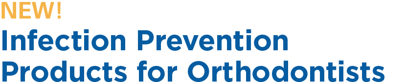 Infection Prevention Products for Orthodontists